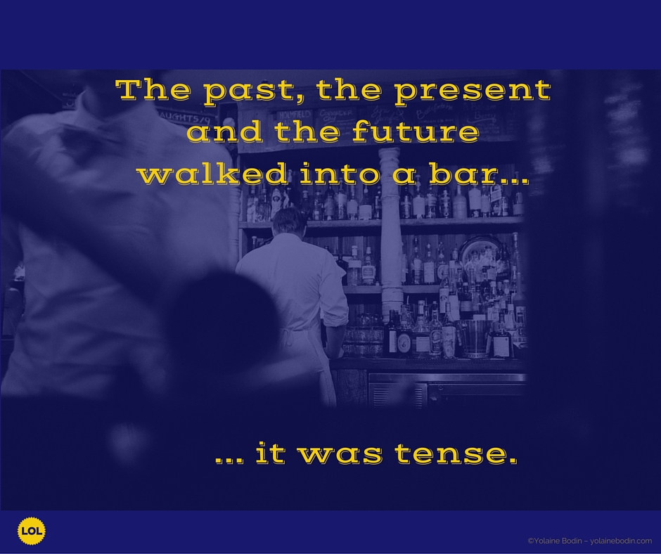 Learn an English word play: The past, the present and the future walk into a bar....