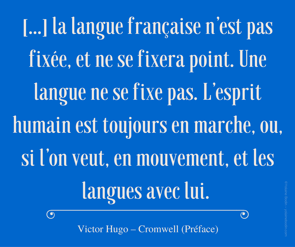 Citation de V. Hugo : Une langue ne se fixe point