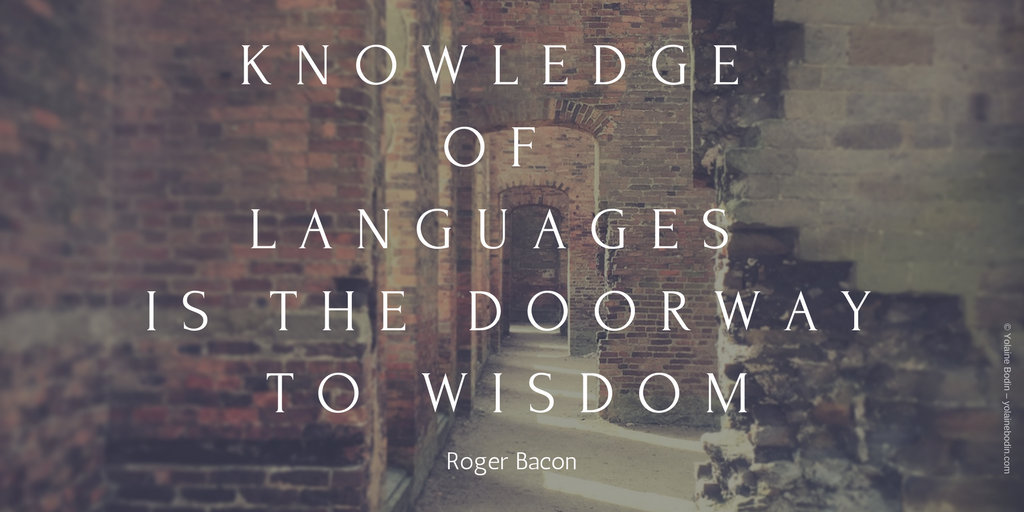 Roger Bacon: Knowledge of languages is the doorway to wisdom