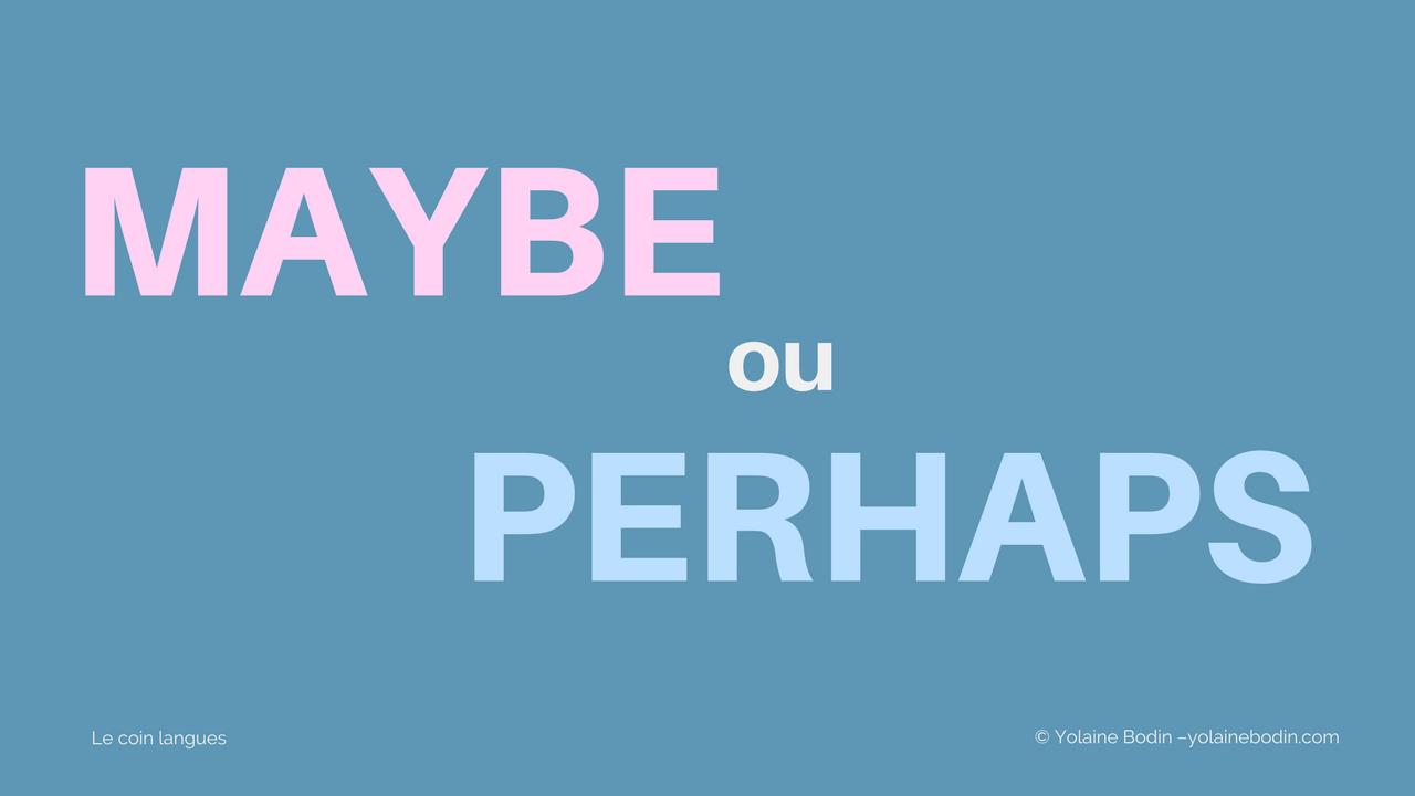 En anglais, quelle différence entre maybe et perhaps ?