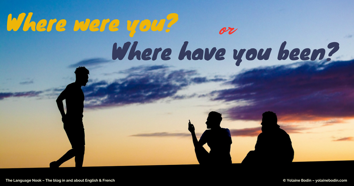 "About the difference between ""Where were you?"" and ""Where have you been?"""