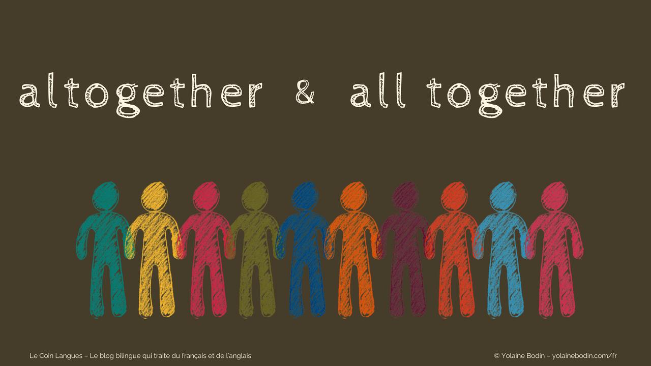 Anglais : altogether et all together