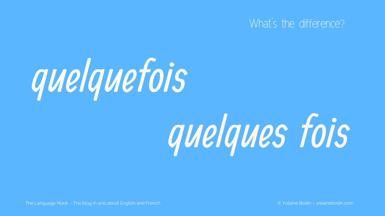 in French, what's the difference between quelquefois and quelques fois