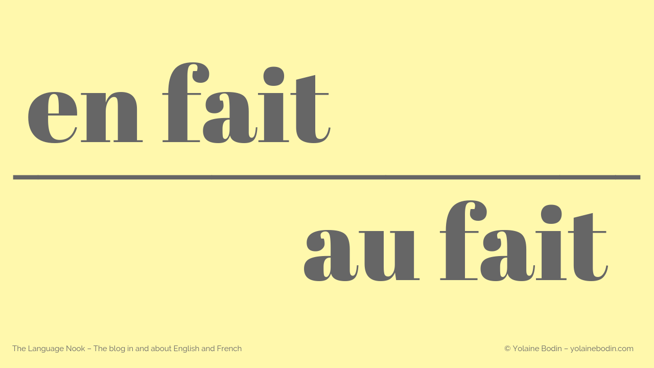 French : en fait v. au fait - The Language Nook - Yolaine Bodin