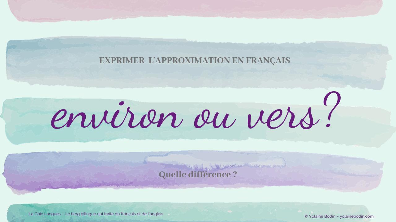 vers ou environ ? comment exprimer l'approximation en français - Le coin langues