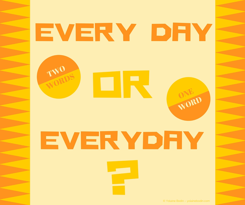 every day in 2 words or everyday in 1 word?