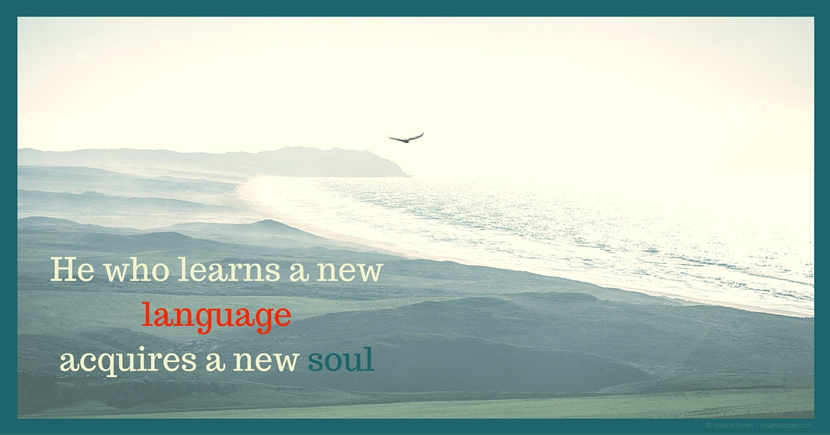 Quote: He who learns a new language acquires a new soul - Czech proverb