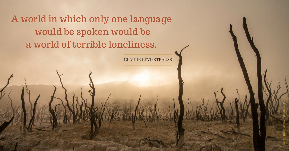 A world in which only one language would be spoken would be a world of terrible loneliness.