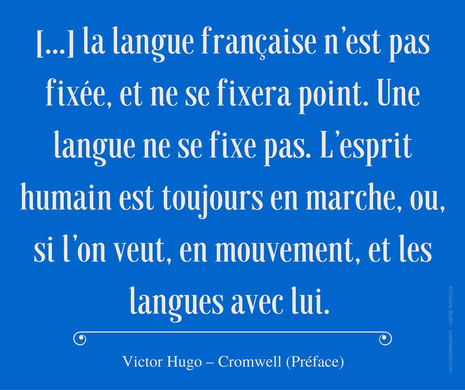 Citation de V. Hugo : Une langue ne se fixe point