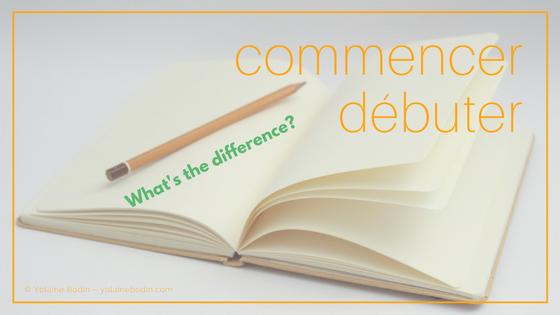 commencer or débuter: what's the difference in French?