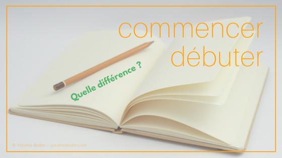 commencer ou débuter : quelle est la différence ?