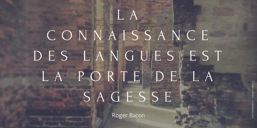 La connaissance des langues est la porte de la sagesse - Roger Bacon