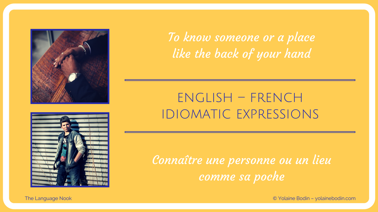 Idioms: know like the back of your hand & connaître comme sa poche