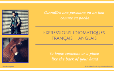 Expressions idiomatiques : connaître comme sa poche & know like the back of your hand