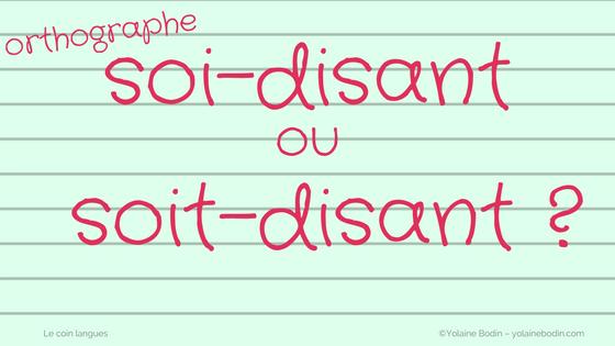 Orthographe : soi-disant ou soit-disant