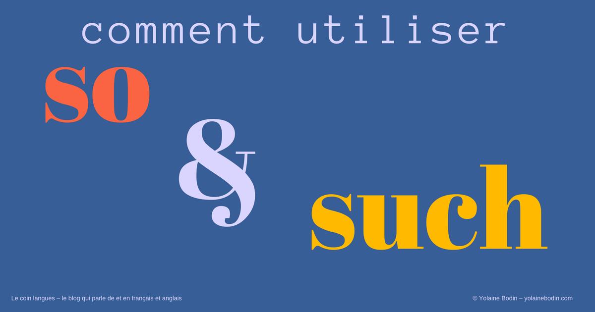 """Quand et comment utiliser """"so"""" et """"such"""" en anglais"""