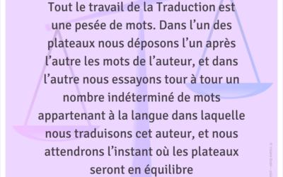 «Tout le travail de la Traduction est une pesée de mots…»