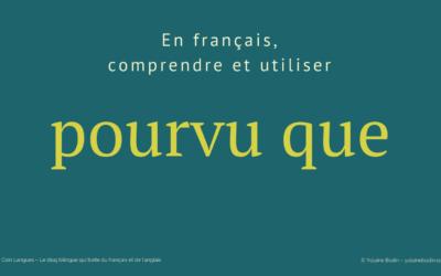 Bien comprendre et utiliser la locution française « pourvu que »