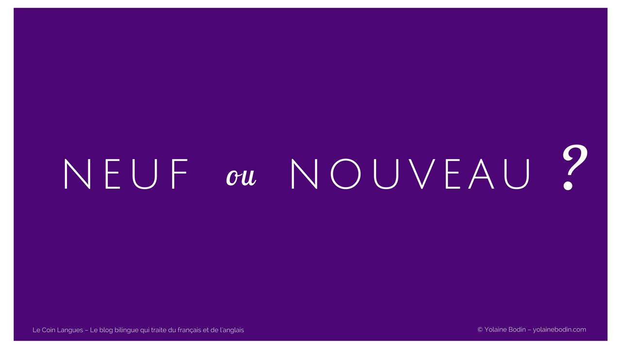 Vocabulaire français : choisir entre les adjectifs neuf et nouveau
