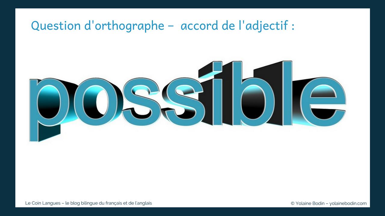 Question d'orthographe : le plus / le moins de choses possible ou possibles?
