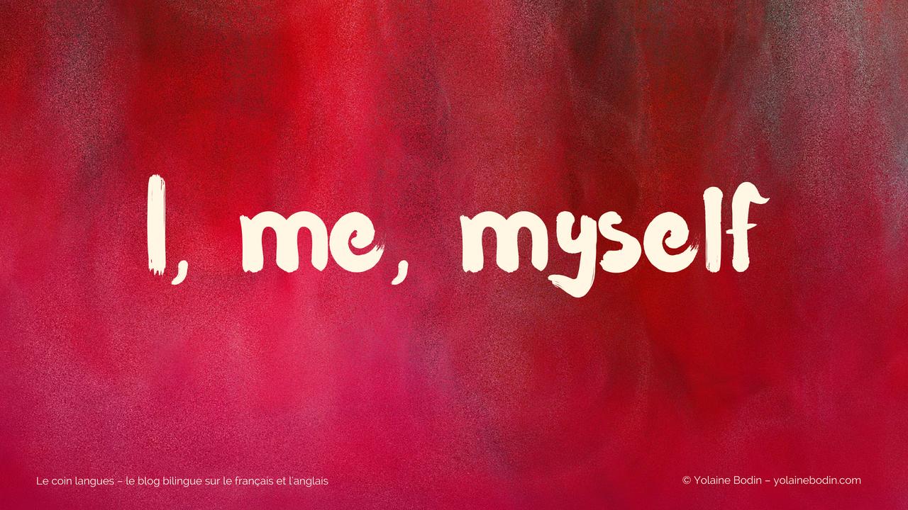anglais : me, myself, I