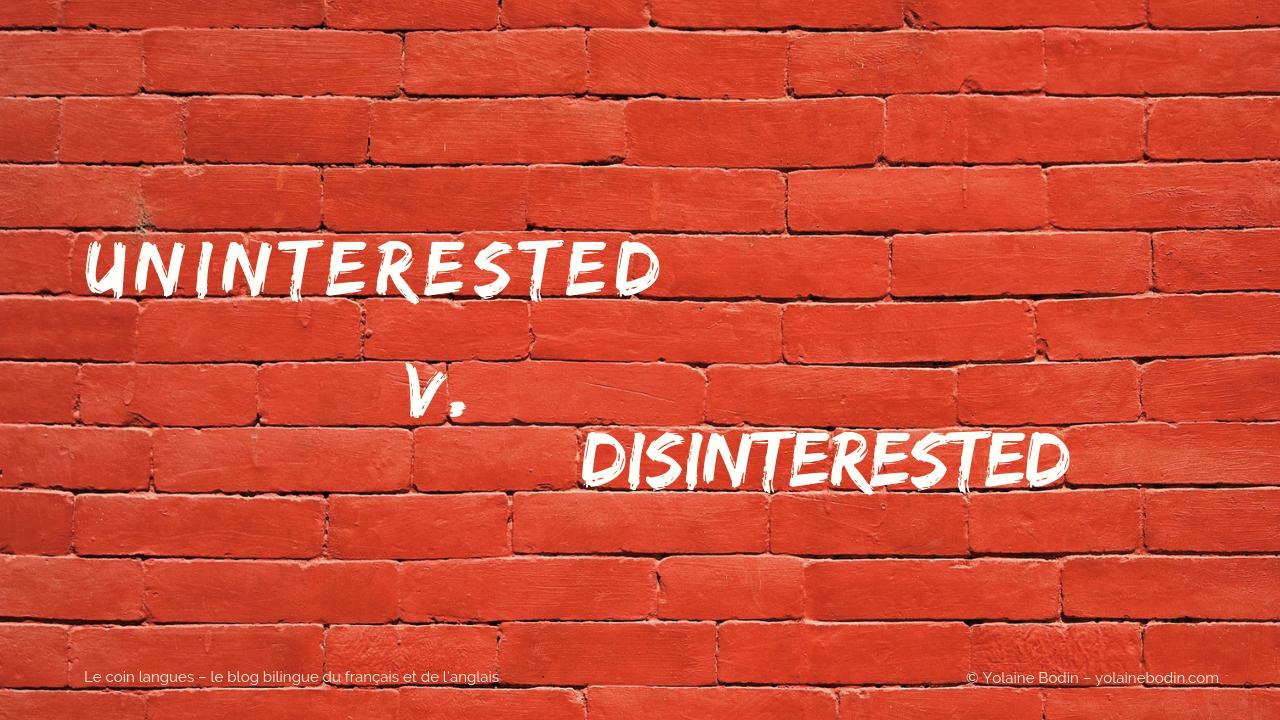 disinterested et uninterested - vocabulaire anglais