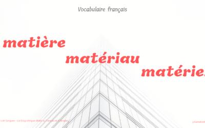 Pour ne plus confondre ces 3 mots français : matière, matériau et matériel