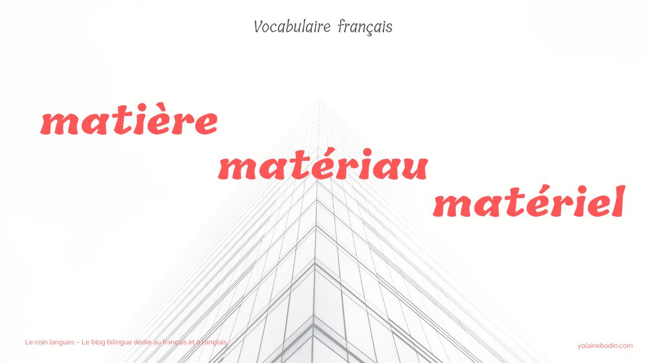 matériau, matière et matériel - vocabulaire