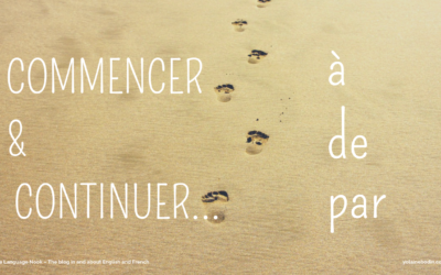 Commencer and Continuer… à, de or par? : How to Choose the Correct Preposition
