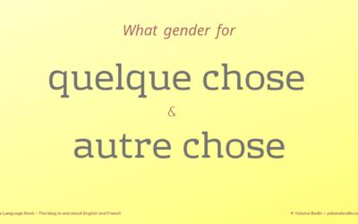 """What gender for """"quelque chose"""" and """"autre chose""""?"""