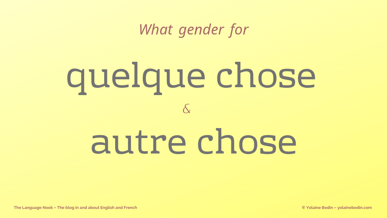 gender agreement for autre chose and quelque chose - French