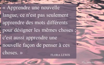 «Apprendre une nouvelle langue…» Citation de Flora Lewis